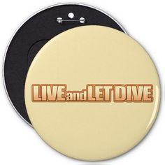 Shop Live and Let Dive Pinback Button created by servopuff. Gifts For Scuba Divers, How To Make Buttons, Diving, Cool Designs, Let It Be, Live, Fun, Scuba Diving, Hilarious