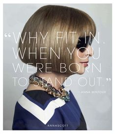 """Anna Wintour quote """"Why fit in when you were born to stand out"""" power women ♥"""