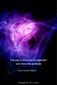 The way to move out of judgement is to move into gratitude Neale Donald Walsch food for thought The way…. The way – Neale Donald Walsch Life Quotes Love, Positive Quotes For Life, Great Quotes, John Maxwell, Leadership Quotes, Success Quotes, Spiritual Quotes, Wisdom Quotes, Qoutes