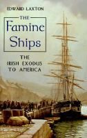 The Famine Ships: The Irish Exodus Into America written by Edward Laxton (non-fiction book)