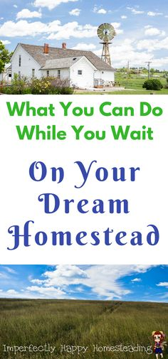 What You Can Do While You Wait On Your Dream Homestead.
