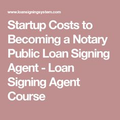 Startup Costs to Becoming a Notary Public Loan Signing Agent - Loan Signing Agent Course