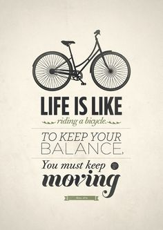 Original Albert Einstein quote art life is like riding a bicycle. To keep your balance, you must keep moving. This is my favorite quote, to motivated my everyday life, keep moving. The Words, Cool Words, Inspiring Quotes, Great Quotes, Quotes To Live By, Inspiring Pictures, Awesome Quotes, Inspiring Art, Inspirational Thoughts