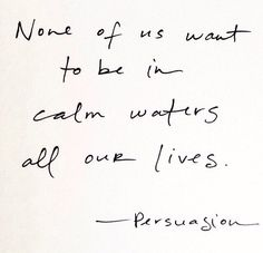 None of us want to be in calm waters all of our lives.