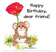 a very happy birthday to a very dear friend may life bring you many more