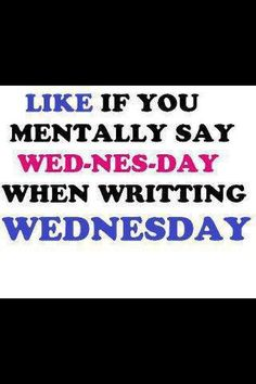 Before, I'd always spell it like wensday.