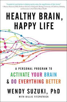 Healthy Brain, Healthy Life by Wendy Suzuki, PhD
