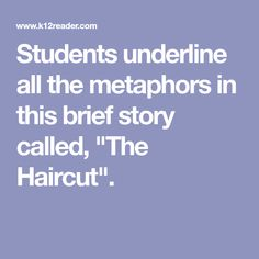 "Students underline all the metaphors in this brief story called, ""The Haircut""."