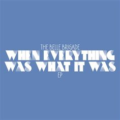 The Belle Brigade's When Everything Was What It Was - EP