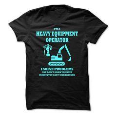 I'm Heavy Equipment Operator - Solve Problems T-Shirt Hoodie Sweatshirts eui