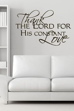 Thank The Lord For His Constant Love... Wall Sticker. http://walliv.com/thank-the-lord-for-his-constant-love-wall-sticker-decal