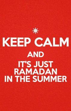 KEEP CALM - It's just #Ramadan in the Summer