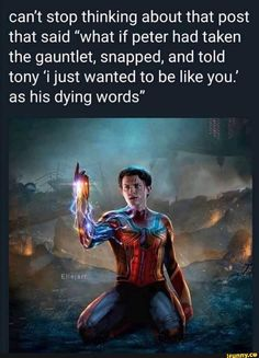 """Can't stop thinking about that post that said """"what if peter had taken the gauntlet, snapped, and told tony 'i just wanted to be like you.' as his dying words"""" - Damn - iFunny :) Marvel Quotes, Funny Marvel Memes, Dc Memes, Avengers Memes, Marvel Comics, Marvel Heroes, Marvel Avengers, Marvel Art, Disney Marvel"""