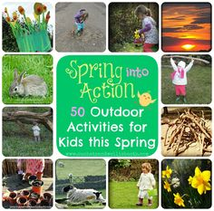 Most of these ideas are for the very young, but some can be used for older kids, too...Sun Hats & Wellie Boots: 50 Outdoor Activities for Kids this Spring!