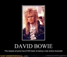 David Bowie. The closest anyone has ever been to being an actual anime character. Seems legit.