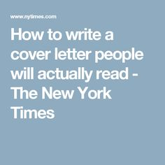 How to write a cover letter people will actually read - The New York Times