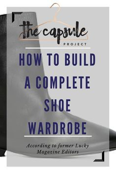 How to Build a Complete Shoe Wardrobe according to former Lucky Magazine editors. 10 pairs of basic shoes + 5-6 extras #capsulewardrobes