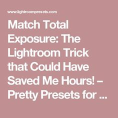 Match Total Exposure: The Lightroom Trick that Could Have Saved Me Hours! – Pretty Presets for Lightroom