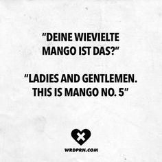 """""""Deine wievielte Mango ist das?"""" """"Ladies and Gentlemen. This is Mango No. 5."""""""