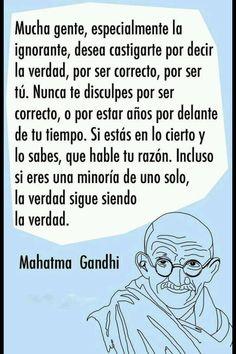 Gandhi  Este hombre siempre tenia frases verdaderas y bonitas