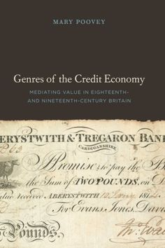 Genres of the Credit Economy: Mediating Value in Eighteenth- and Nineteenth-Century Britain / Mary Poovey - Main Library 332.094 POO
