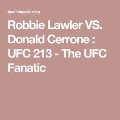 Robbie Lawler VS. Donald Cerrone : UFC 213 - The UFC Fanatic
