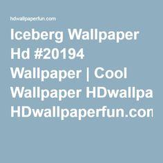 Iceberg Wallpaper Hd #20194 Wallpaper | Cool Wallpaper HDwallpaperfun.com I Cool, Cool Stuff, Desktop Themes, Cool Wallpaper