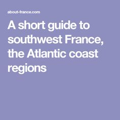 A short guide to southwest France, the Atlantic coast regions
