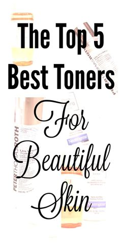 The Top 5 Best Toners For Beautiful Skin: Finding the perfect toner for your skin type | Skin Care Tips