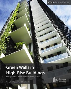 Green walls in high-rise buildings : an output of the CTBUH Sustainability Working Group / Antony Wood, Payam Bahrami & Daniel Safarik.-- Mulgrave, Victoria : Images, 2014.