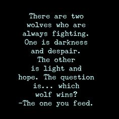 """""""There are two wolves who are always fighting. One is darkness and despair. The other is light and hope. The question is... which wolf wins? --- The one…"""""""