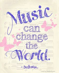 Music can change the world - apopofprettydotcom - free printable. I have always believed this phrase. And look who wrote it one of my very favorite composers, Oh Beethoven!