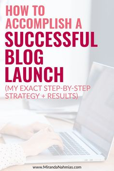 How to Accomplish a Successful Blog Launch (My Exact Step-By-Step Strategy + Results) << Miranda Nahmias // blogging