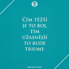 Čím těžší je to boj, tím úžasnější to bude triumf. motivační citáty o úspěchu Art Journal Pages, Motto, Quotations, Humor, Inspirational Quotes, Wisdom, Positivity, Motivation, Words
