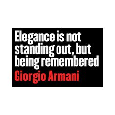 Giorgio Armani& quotes, famous and not much - QuotationOf . Great Quotes, Quotes To Live By, Me Quotes, Inspirational Quotes, Style Quotes, Beauty Quotes, Cheesy Quotes, Fantastic Quotes, Interesting Quotes