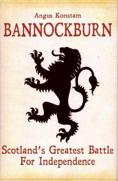 Bannockburn: Scotland's Greatest Battle for Independence                                                                                                                                                                                 More