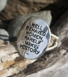 Bold jewelry Well Behaved Women Rarely Make History silver ring.