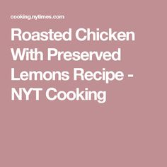 Roasted Chicken With Preserved Lemons Recipe - NYT Cooking