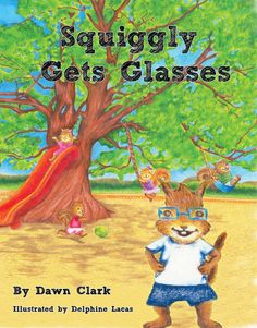 Squiggly Gets Glasses, by Dawn Clark