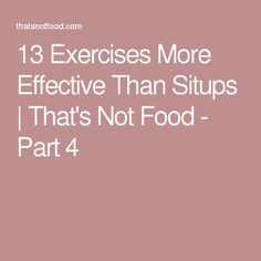 13 Exercises More Effective Than Situps | That's Not Food - Part 4