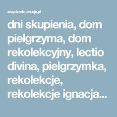 dni skupienia, dom pielgrzyma, dom rekolekcyjny, lectio divina, pielgrzymka, rekolekcje, rekolekcje ignacjańskie, rekolekcje małżeńskie, rekolekcje warszawa, rekolekcje wielkopostne, pielgrzymka, pielgrzymki, sanktuaria, sanktuarium