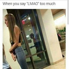 When you say lmao too much