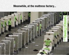 Funny Memes - [Meanwhile, At The Mattress Factory...]