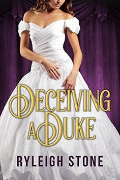 Deceiving a Duke (Historical Romance Novel) Historical Romance Novels, Life Is Tough, Books 2016, Duke, One Shoulder Wedding Dress, Strapless Dress, Wedding Dresses, Regency, Stone