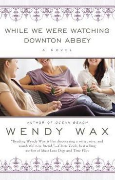 While We Were Watching Downton Abbey by Wendy Wax, This book was so good it encouraged me to watch Downton Abbey. I love everything by Wendy Wax! Good Books, Books To Read, My Books, Reading Lists, Book Lists, Reading Room, Small Talk Topics, Watch Downton Abbey, Spring Books