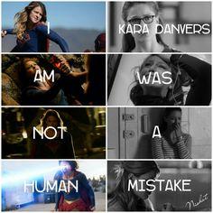 I am not human. kara Danvers was a mistake.