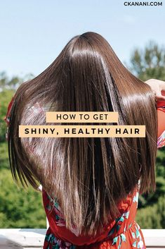 How to Get Shiny Hair - The Best Healthy Hair Products and Tools — ckanani