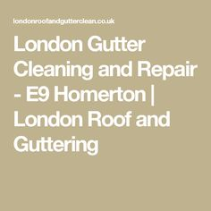 London Gutter Cleaning and Repair - E9 Homerton | London Roof and Guttering