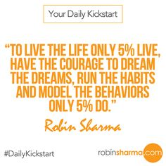 To live the life 5% live, have the courage to dream the dreams, run the habits and model the behaviors only 5% do.