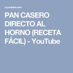 PAN CASERO DIRECTO AL HORNO (RECETA FÁCIL) - YouTube Youtube, Oven, Easy Recipes, Homemade, Youtubers, Youtube Movies